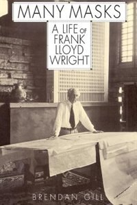 Book Many Masks: A Life Of Frank Lloyd Wright by Brendan Gill