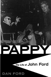 Pappy: The Life Of John Ford by Dan Ford
