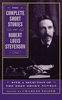 Book The Complete Short Stories Of Robert Louis Stevenson: With A Selection Of The Best Short Novels by Charles Neider