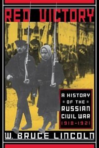 Book Red Victory: A History Of The Russian Civil War, 1918-1921 by W. Bruce Lincoln