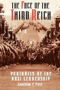 Book The Face Of The Third Reich: Portraits Of The Nazi Leadership by Joachim E. Fest