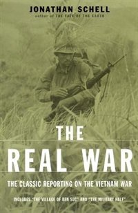 Book The Real War: The Classic Reporting On The Vietnam War by Jonathan Schell