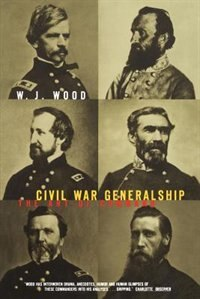 Book Civil War Generalship: The Art Of Command by W. J. Wood