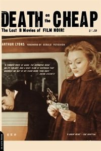 Death On The Cheap: The Lost B Movies Of Film Noir by Arthur Lyons