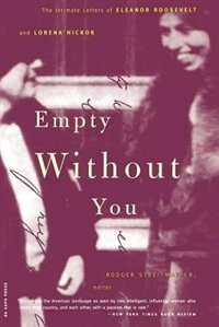 Book Empty Without You: The Intimate Letters Of Eleanor Roosevelt And Lorena Hickok by Rodger Streitmatter