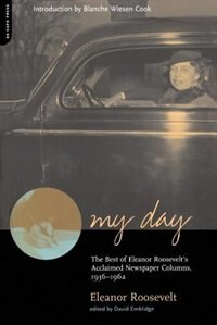 Book My Day: The Best Of Eleanor Roosevelt's Acclaimed Newspaper Columns, 1936-1962 by Eleanor Roosevelt