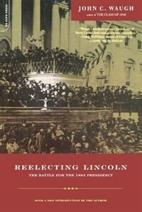 Book Reelecting Lincoln: The Battle for the 1864 Presidency by John Waugh