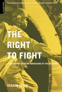 Book The Right To Fight: A History Of African Americans In The Military by Gerald Astor