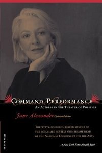 Book Command Performance: An Actress In The Theater Of Politics by Jane Alexander