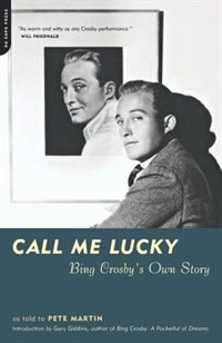 Call Me Lucky: Bing Crosby's Own Story by Bing Crosby