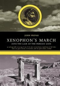 Book Xenophon's March: Into The Lair Of The Persian Lion by John Prevas