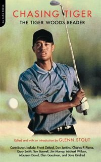 Book Chasing Tiger: The Tiger Woods Reader by Glenn Stout