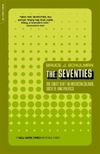 Book The Seventies: The Great Shift In American Culture, Society, And Politics by Bruce Schulman