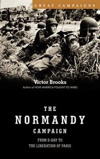 Book The Normandy Campaign: From D-day To The Liberation Of Paris by Victor Brooks