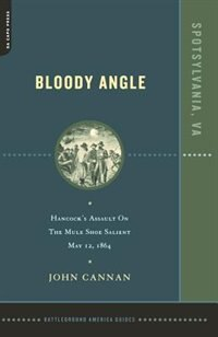 Book Bloody Angle: Hancock's Assault On The Mule Shoe Salient, May 12, 1864 by John Cannan