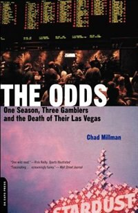 Book The Odds: One Season, Three Gamblers And The Death Of Their Las Vegas by Chad Millman