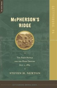 Book Mcpherson's Ridge: The First Battle For The High Ground, July 1, 1863 by Steven H. Newton