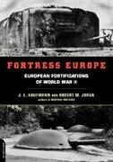 Fortress Europe: European Fortifications Of World War II
