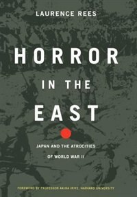 Book Horror in the East: Japan And The Atrocities Of World War 2 by Laurence Rees