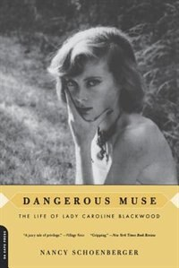 Book Dangerous Muse: The Life Of Lady Caroline Blackwood by Nancy Schoenberger