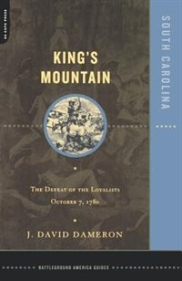 Book Kings Mountain: The Defeat of the Loyalists October 7, 1780 by Dave Dameron