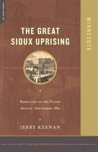 Book The Great Sioux Uprising: Rebellion On The Plains August- September 1862 by Jerry Keenan