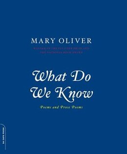 Book What Do We Know: Poems and Prose Poems by Mary Oliver