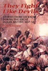 Book They Fight Like Devils: Stories From Lucknow During The Great Indian Mutiny, 1857-58 by D.a. Kinsley