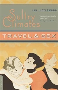 Book Sultry Climates: Travel and Sex by Ian Littlewood