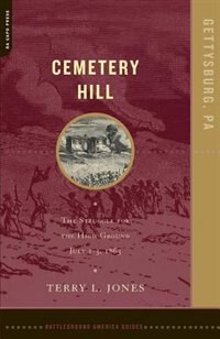 Book Cemetery Hill: The Struggle for the High Ground, July 1-3, 1863 by Terry Jones