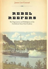Book Rebel Reefers: The Organization and Midshipmen of the Confederate States Naval Academy by James Lee Conrad