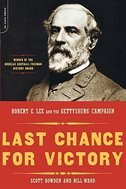 Book Last Chance for Victory: Robert E. Lee and the Gettysburg Campaign by Scott Bowden