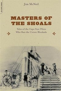 Book Masters of the Shoals: Tales of the Cape Fear Pilots Who Ran the Union Blockade by Jim McNeil