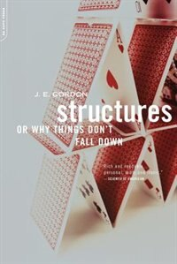 Structures: Or Why Things Don't Fall Down by J. E. E Gordon