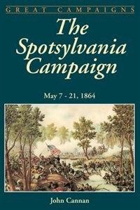 Book The Spotsylvania Campaign: May 7-21, 1864 by John Cannan