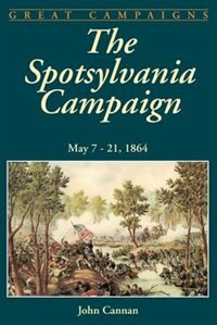 The Spotsylvania Campaign: May 7-21, 1864