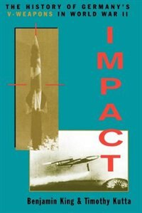 Book Impact: The History Of Germany's V-weapons In World War II by Benjamin King