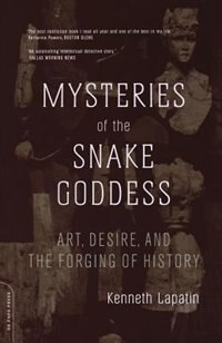 Book Mysteries of the Snake Goddess: Art, Desire, and the Forging of History by Kenneth Lapatin