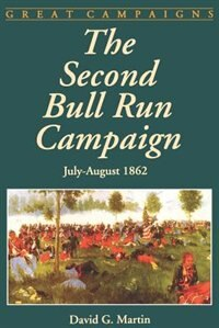 Book The Second Bull Run Campaign: July-August 1862 by David G. Martin