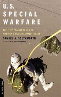 Book U.S. Special Warfare: The Elite Combat Skills Of America's Modern Armed Forces by Samuel Southworth