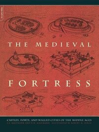 The Medieval Fortress: castles, Forts, And Walled Cities Of The Middle Ages