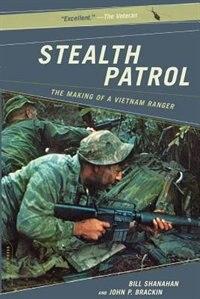 Book Stealth Patrol: The Making Of A Vietnam Ranger by Bill Shanahan