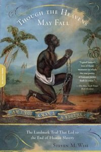 Book Though the Heavens May Fall: The Landmark Trial That Led to the End of Human Slavery by Steven M. Wise