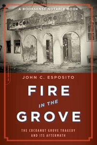 Book Fire In The Grove: The Cocoanut Grove Tragedy And Its Aftermath by John C. Esposito