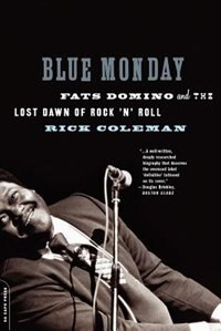 Book Blue Monday: Fats Domino and the Lost Dawn of Rock 'n' Roll by Rick Coleman