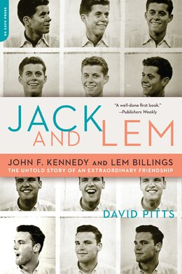 Book Jack And Lem: John F. Kennedy And Lem Billings: The Untold Story Of An Extraordinary Friendship by David Pitts