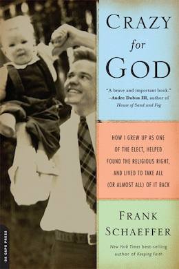 Book Crazy for God: How I Grew Up as One of the Elect, Helped Found the Religious Right, and Lived to… by Frank Schaeffer