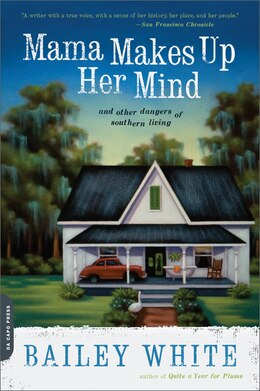 Book Mama Makes Up Her Mind: And Other Dangers of Southern Living by Bailey White