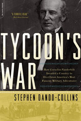 Book Tycoon's War: How Cornelius Vanderbilt Invaded a Country to Overthrow America's Most Famous… by Stephen Dando-collins