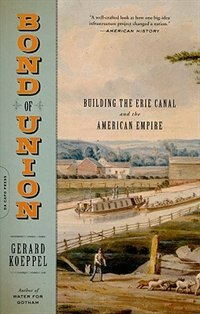 Book Bond of Union: Building the Erie Canal and the American Empire by Gerard Koeppel